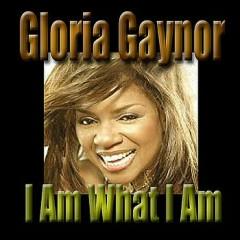 I Am What I Am - Gloria Gaynor