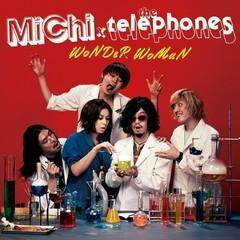 MiChi x the telephones - WoNdeR WomaN