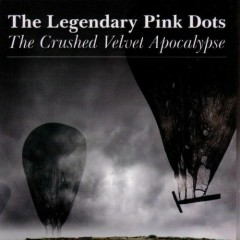 The Crushed Velvet Apocalypse - Legendary Pink Dots