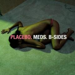 Meds: B-Sides - Placebo