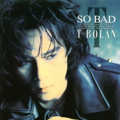 So Bad - T-BOLAN
