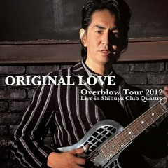 Overblow Tour 2012 Live in Shibuya Club Quattro (CD2) - Original Love