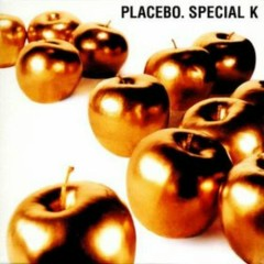 Special K - Placebo