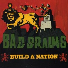 Build A Nation - Bad Brains