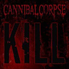 Kill - Cannibal Corpse