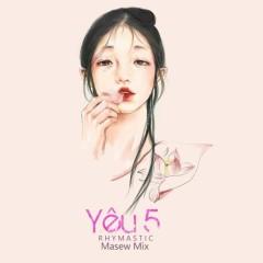 Yêu 5 (Masew Mix)