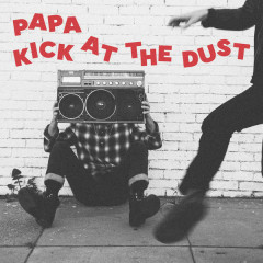 Kick At The Dust - Papa