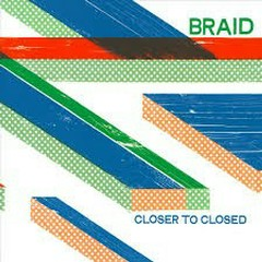 Closer to Closed - Braids