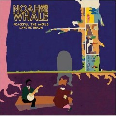 Peaceful, The World Lays Me Down - Noah And The Whale