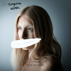 Not Human (Tungorna Remix) (Single)