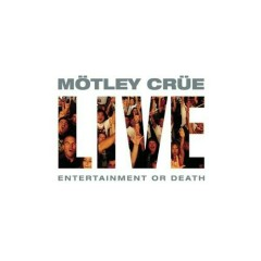 Live: Entertainment or Death (CD2) - Motley Crue
