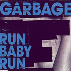 Run Baby Run - Garbage