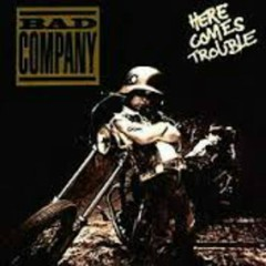 Here Comes Trouble - Bad Company