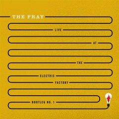 Live At The Electric Factory - The Fray