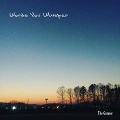 Words You Whisper (Single) - The Gunner