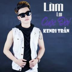 Làm Lại Cuộc Đời (Single) - Kenbi Trần