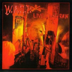 LIVE...  In The RAW (Remastered 1998) - W.A.S.P.