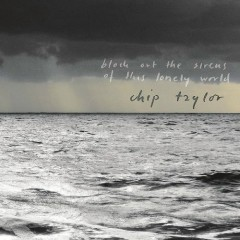 Block Out The Sirens Of This Lonely World (CD1) - Chip Taylor