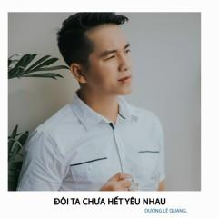 Album Đôi Ta Chưa Hết Yêu Nhau (Single) - Dương Lê Quang