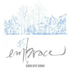 Embrace - Shin Hye Sung