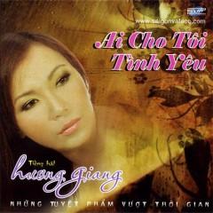 Ai Cho Tôi Tình Yêu - Hương Giang