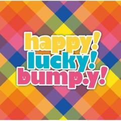 Happy! Lucky! Bump.y!