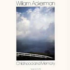 Childhood And Memory - William Ackerman