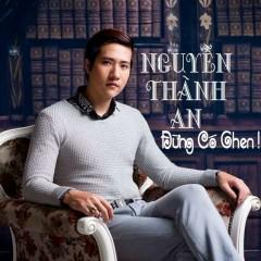Đừng Có Ghen - Nguyễn Thành An