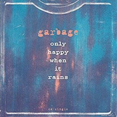 Only Happy When It Rains - Garbage