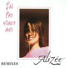 J'ai Pas Vingt Ans (Remixes) - Alizée