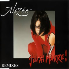 J'en ai marre! (Remixes CD-MAXI) - Alizée