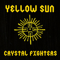 Yellow Sun (Remixes) - Crystal Fighters