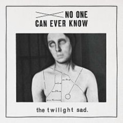No One Can Ever Know - The Twilight Sad