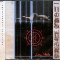 Ichinichi no kodoku hyakunen no kodoku - La'Mule
