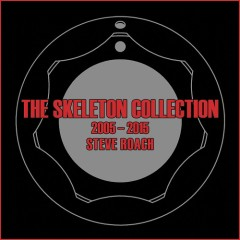 The Skeleton Collection 2005-2015  - Steve Roach