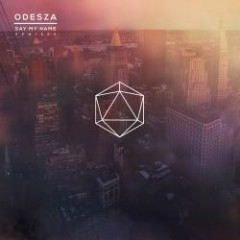 Say My Name Remixes  - Odesza