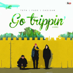 Go Trippin' (Single) - Choi Sam, Teth, Fade