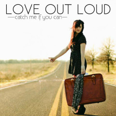 Catch Me If You Can - Love Out Loud