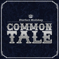 Perfect Holiday - Common Tale