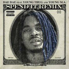 Spend It (Remix) (Single) - Dae Dae, Young Thug, Young MA