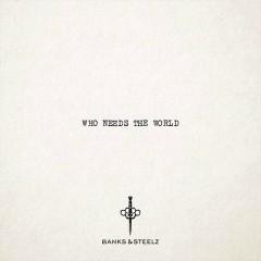 Who Needs The World (Single) - Banks, Steelz