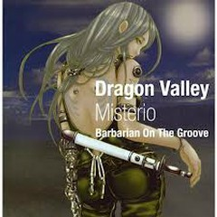 Dragon Valley -Misterio-   - Barbarian On The Groove