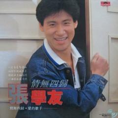 情无四归/ Tình Vô Tứ Quy - Trương Học Hữu