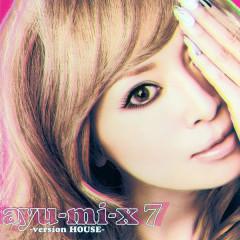 Ayu-mi-x 7 (Version HOUSE)