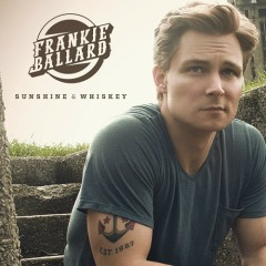 Sunshine & Whiskey - Frankie Ballard