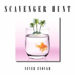 Never Enough (Single) - Scavenger Hunt