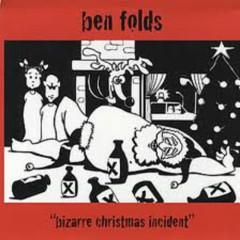 Bizarre Chrismas Incident  - Ben Folds
