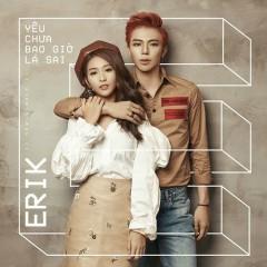 Yêu Chưa Bao Giờ Là Sai (Single) - ERIK