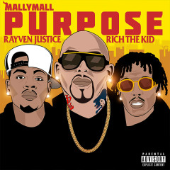 Purpose (Single) - Mally Mall, Rich The Kid, Rayven Justice