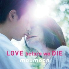LOVE before we DIE - moumoon
